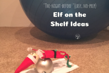 Night-before, easy Elf on the Shelf Ideas